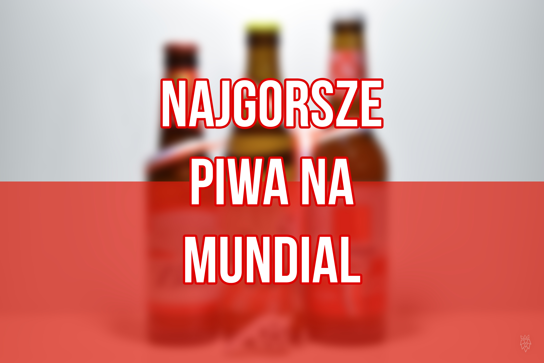 Najgorsze piwa na Mundial